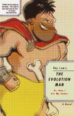 The Evolution Man: Or, How I Ate My Father - Roy Lewis