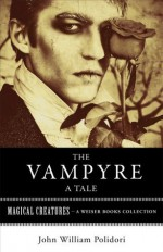The Vampyre, A Tale: Magical Creatures - John William Polidori, Varla Ventura