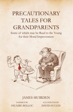 Precautionary Tales for Grandparents: Some of Which May be Read to the Young for Their Moral Improvement - James Muirden, David Eccles