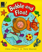 Bubble and Float - Chris d'Lacey, Nick Sharratt