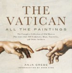 The Vatican: All the Paintings: The Complete Collection of Old Masters, Plus More Than 300 Sculptures, Maps, Tapestries, and Relics: The Complete ... Maps, Tapestries, and Other Artifacts - Anja Grebe, Ross King