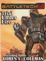BattleTech: Trial Under Fire - Loren L. Coleman