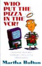 Who Put the Pizza in the VCR: Laughing Your Way Through Life's Little Emergencies - Martha Bolton