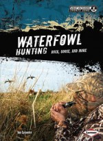 Waterfowl Hunting: Duck, Goose, and More - Tom Carpenter
