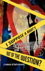 I Suppose a Root's Out of the Question? - Damien, Broderick, Rory Barnes