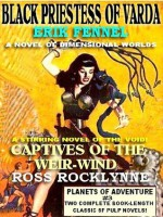 Planets Of Adventure #3: Two Classic Pulp SF Novels - Captives of the Weir-Wind & Black Priestess of Varda - Erik Fennel, Ross Rocklynne