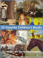 25 Favorite Kid's Books for Middle Young Adult Readers - Johanna Spyri, Robert Louis Stevenson, Jack London, Daniel Defoe, Anna Sewell, Kenneth Grahame, Eleanor H. Porter, L. Frank Baum, Jules Verne, Washington Irving, Johann David Wyss, Rudyard Kipling, Mark Twain, Charles Dickens, Jonathan Swift, Louisa May Alcott, L.M. Mont