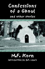Confessions of a Ghoul and Other Stories - M.F. Korn, Lawrence Miller