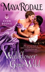 Wallflower Gone Wild - Maya Rodale