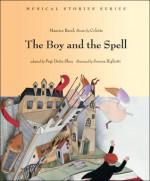 The Boy and the Spell - Maurice Ravel, Colette, Pegi Deitz Shea, Serena Riglietti