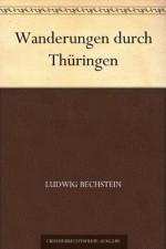 Wanderungen durch Thüringen (German Edition) - Ludwig Bechstein