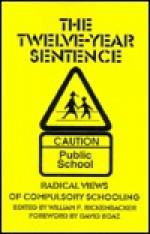 The Twelve-Year Sentence: Radical Views on Compulsory Education - William F. Rickenbacker, David Boaz
