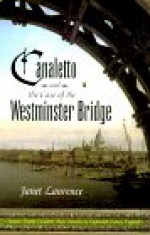 Canaletto and the Case of Westminster Bridge - Janet Laurence