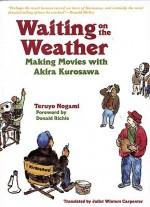Waiting on the Weather: Making Movies with Akira Kurosawa - Teruyo Nogami, Juliet Winters Carpenter, Donald Richie