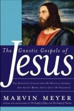 The Gnostic Gospels of Jesus - Marvin Meyer
