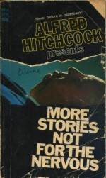 Alfred Hitchcock Presents: More Stories Not for the Nervous - Ellis Peters, Alfred Hitchcock, Robert Arthur, Henry Slesar, Margaret St. Clair, Jack Ritchie, Lucille Fletcher, Miriam Allen deFord, Allan Ullman, Hal Dresner, Mike Marmer, Idris Seabright, , Richard Matheson