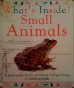 Whats Inside Small Animals A First Guide - Angela Royston, Richard Manning