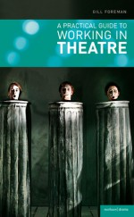 A Practical Guide to Working in Theatre - Gill Foreman