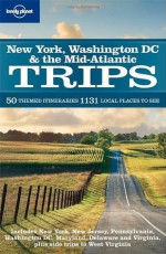 New York Washington DC & the Mid-Atlantic Trips (Regional Travel Guide) - Jeff Campbell, Adam Karlin, Ginger Adams Otis, David Ozanich