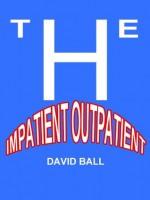 The Impatient Outpatient - David Ball