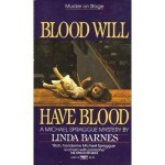 Blood Will Have Blood - Linda Barnes