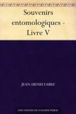 Souvenirs entomologiques - Livre V - Jean-Henri Fabre