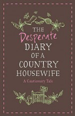 The Diary Of A Desperate Country Housewife - Daisy Waugh
