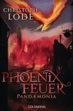Phoenixfeuer: Pandaemonia (German Edition) - Christoph Lode