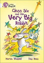 Class Six and the Very Big Rabbit - Martin Waddell