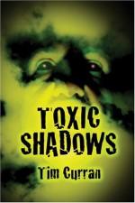 Toxic Shadows - Tim Curran