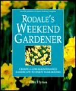 Rodale's Weekend Gardener: Create a Low-Maintenance Landscape to Enjoy Year-Round - Erin Hynes, Mike Gorman, Stephanie Doyle