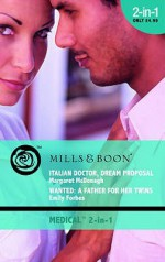 Italian Doctor, Dream Proposal / Wanted: A Father for her Twins - Margaret McDonagh, Emily Forbes