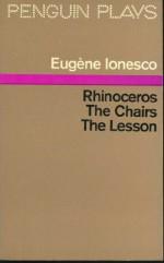 Rhinoceros; The Chairs; The Lesson - Eugène Ionesco