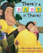 There's a Baby in There! - Dandi Daley Mackall, Carlynn Whitt