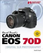 David Busch's Canon EOS 70D Guide to Digital SLR Photography - David D. Busch