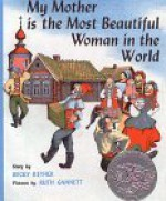 My Mother Is the Most Beautiful Woman in the World: A Russian Folk Tale - Becky Reyher, Ruth Stiles Gannett