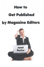 how to get published by magazine editors - Jeani Rector