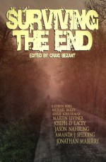 Surviving the End - Craig Bezant, Jonathan Maberry, Amanda J. Spedding, Jason Nahrung, Joseph D'Lacey, Martin Livings, Ashlee Scheuerman, Kathryn Hore, Michael Bailey