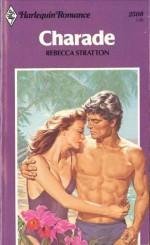 Charade (Harlequin Romance, #2508) - Rebecca Stratton