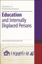 Education and Internally Displaced Persons (Education as a Humanitarian Response) - Alan Smith, Christine Smith Ellison, Smith Christine Ellison, Colin Brock