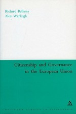 Citizenship and Governance in the European Union - Richard Bellamy, Alex Warleigh
