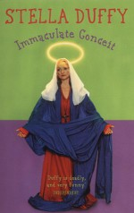 Immaculate Conceit - Stella Duffy