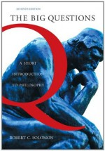 The Big Questions: A Short Introduction to Philosophy (with Source CD-ROM) - Robert C. Solomon