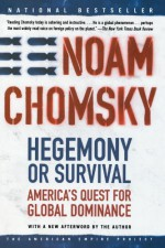 Hegemony or Survival: America's Quest for Global Dominance - Noam Chomsky