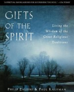 Gifts of the Spirit: Living the Wisdom of the Great Religious Traditions - Philip Zaleski, Paul Kaufman