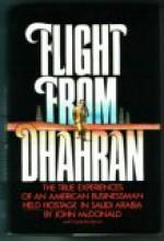 Flight from Dhahran: The True Experiences of an American Businessman Held Hostage in Saudi Arabia - John McDonald