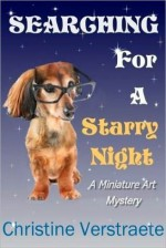 Searching for a Starry Night, A Miniature Art Mystery - C.A. Verstraete