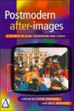 Postmodern After-Images: A Reader in Film, Television and Video - Peter Brooker