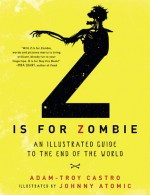 Z Is for Zombie: An Illustrated Guide to the End of the World - Adam-Troy Castro, Johnny Atomic