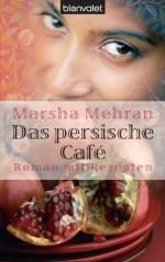 Das persische Café: Roman mit Rezepten (German Edition) - Marsha Mehran, Gloria Ernst